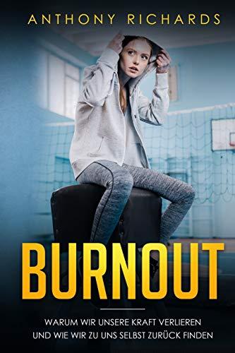 Burnout: Warum wir unsere Kraft verlieren und wie wir zu uns selbst zurück finden! Erkennen,...