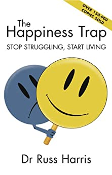 The Happiness Trap: Stop Struggling, Start Living by [Russ Harris, Steven Hayes]