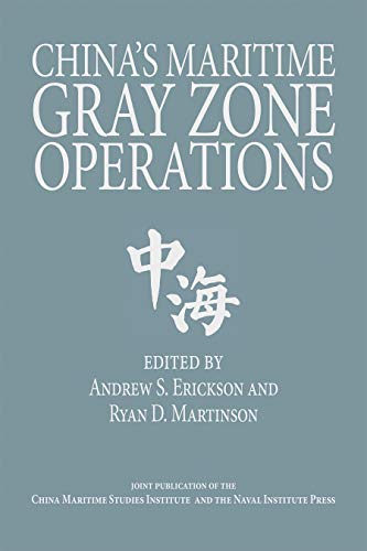 Compare Textbook Prices for China's Maritime Gray Zone Operations Studies in Chinese Maritime Development Illustrated Edition ISBN 9781591146933 by Erickson, Andrew S.,Martinson, Ryan D.