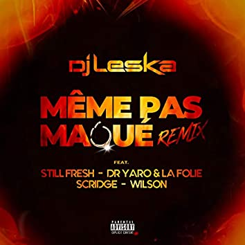 Même pas maqué (feat. Still Fresh, Dr. Yaro & La Folie, Scridge, Wilson) [Remix]