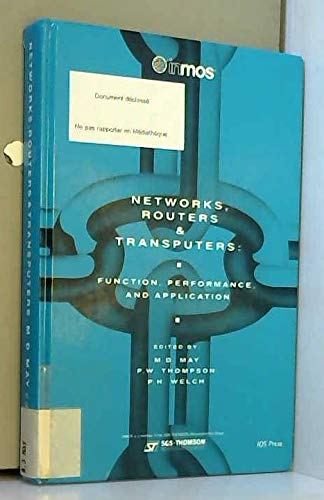 Networks, Routers and Transputers: Function, Performance, and Applications (Transputer and Occam Engineering Series, Band 32)