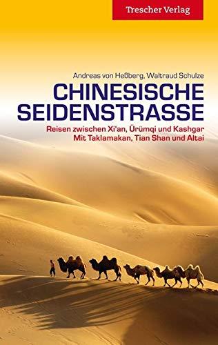 Chinesische Seidenstraße: Reisen zwischen Xi\'an, Ürümqi, und Kashgar. Mit Taklamakan, Tian Shan und Altai. (Trescher-Reiseführer)
