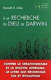 A la recherche du Dieu de Darwin - Contre le créationnisme et le nouvel athéisme, le livre qui réconcilie foi et évolution