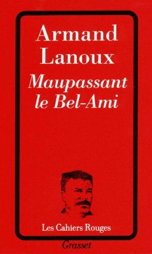 Maupassant le Bel-Ami (Les Cahiers Rouges)