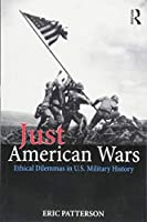 Just American Wars (War, Conflict and Ethics)