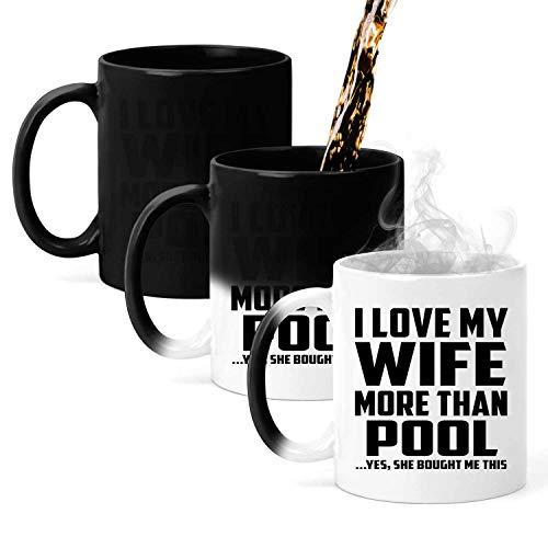 I Love My Wife More Than Pool - 11 Oz Color Changing Mug Farbwechsel-Becher 325ml Thermosensitiv Tasse - Geschenk zum Geburtstag Jahrestag Muttertag Vatertag