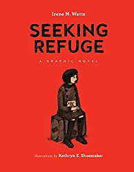 Seeking Refuge: a graphic novel by Irene N. Watts, illustrated by Kathryn E. Shoemaker