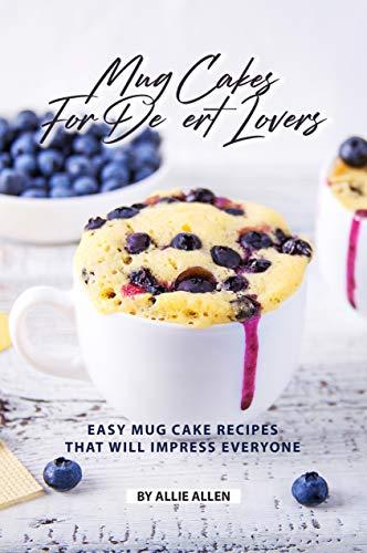 Mug Cakes for Dessert Lovers: Easy Mug Cake Recipes That Will Impress Everyone (English Edition)