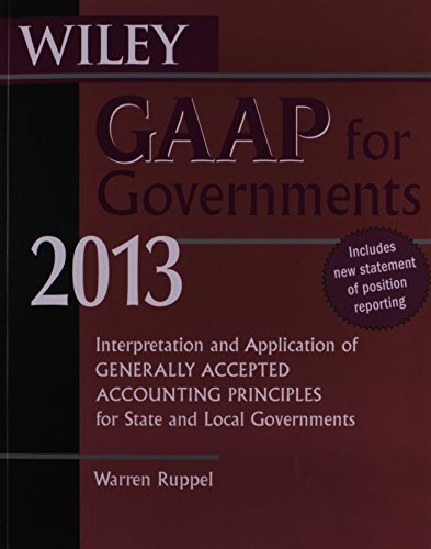 Wiley GAAP for Governments 2013: Interpretation and Application of Generally Accepted Accounting Principles for State an
