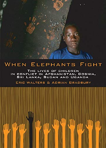 When Elephants Fight: The Lives of Children in Conflict in Afghanistan, Bosnia, Sri Lanka, Sudan and Uganda (English Edition)
