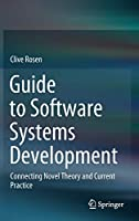 Guide to Software Systems Development: Connecting Novel Theory and Current Practice Front Cover