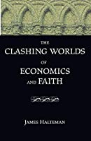 The Clashing Worlds of Economics and Faith