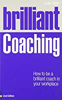 Brilliant Coaching: How to Be a Brilliant Coach in Your Workplace