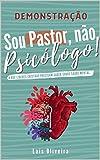 Sou Pastor, não Psicólogo!: O que líderes cristãos precisam saber sobre saúde mental (Introdução e capitulo 1) (Portuguese Edition)