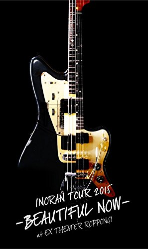 INORAN TOUR 2015-BEAUTIFUL NOW-at EX THEATER ROPPONGI<初回生産限定版> [DVD]