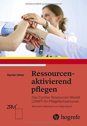 Ressourcenaktivierend pflegen: Das Zürcher Ressourcen Modell (ZRM) für Pflegefachpersonen