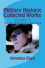Military History: Collected Works: Volume 1 (Desk General) by Veronica Clark (2015-12-08) Paperback