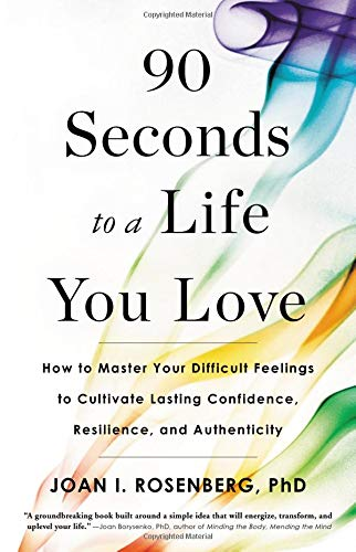 90 Seconds to a Life You Love: How to Master Your Difficult Feelings to Cultivate Lasting Confidence