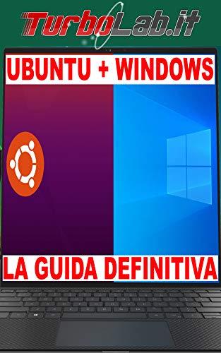 Come installare Ubuntu 20.04 a fianco di Windows 10: Guida Definitiva al dual boot: Trucchi e procedure per prevenire problemi e raggiungere il risultato ottimale (Italian Edition)