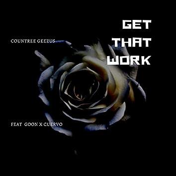 Get That Work (feat. Goon & Cuervo)
