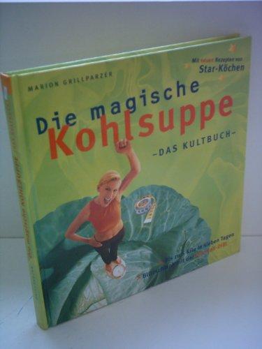 Die magische Kohlsuppe - Das Kultbuch - Bis zu 5 Kilo in sieben Tagen - Blitzschnell mit der intervall Diät