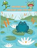 AMAZING FROG COLORING BOOK FOR KIDS: Delightful & Decorative Collection! Patterns of Frogs & Toads For Children's (30 beautiful illustrations Pages ... fun!) unique gifts for kids who love coloring