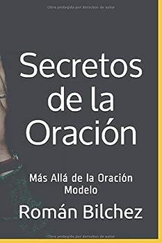 El Secreto de la Oración  Más Allá de la Oración Modelo  Spanish Edition