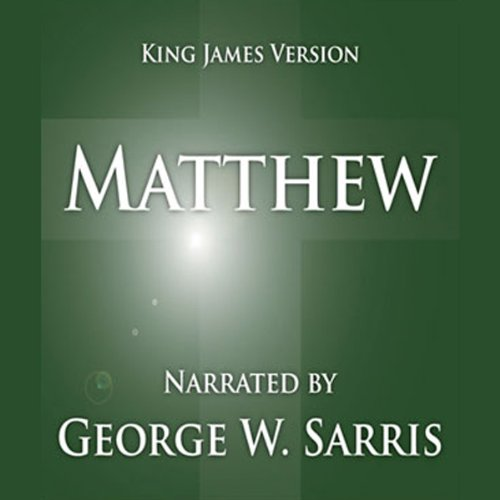 The Holy Bible - KJV: Matthew                   By:                                                                                                                                 George W. Sarris (publisher)                               Narrated by:                                                                                                                                 George W. Sarris                      Length: 2 hrs and 43 mins     33 ratings     Overall 4.6