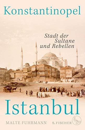 Konstantinopel – Istanbul: Stadt der Sultane und Rebellen