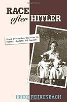 Race after Hitler: Black Occupation Children in Postwar Germany and America by Heide Fehrenbach(2007-07-22)
