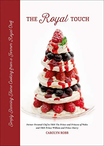 The Royal Touch: Simply Stunning Home Cooking from a Royal Chef