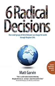 6 Radical Decisions: How small groups of Christ followers can change the world through Kingdom Cells by [Matt Garvin]