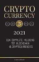 Cryptocurrency - 2021: Een complete inleiding tot blockchain & cryptocurrencies: (Bitcoin, Litecoin, Ethereum, Cardano, Polkadot, Bitcoin Cash, Stellar, Tether, Monero, Dogecoin en meer...) (Financiën)