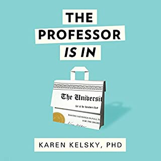 The Professor Is In     The Essential Guide to Turning Your PhD into a Job              By:                                                                                                                                 Karen Kelsky                               Narrated by:                                                                                                                                 Elizabeth Wiley                      Length: 14 hrs and 41 mins     95 ratings     Overall 4.6