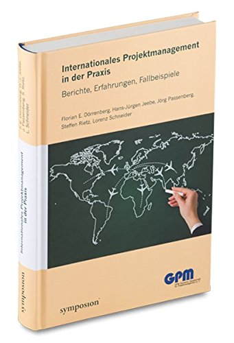 Internationales Projektmanagement in der Praxis: Berichte, Erfahrungen, Fallbeispiele