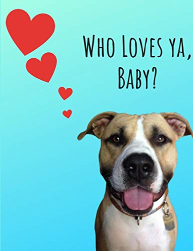 Who Loves Ya, Baby?: Large Wide Ruled Composition Notebook featuring Steve, a Pitbull/ Boxer Mix; 8.5x11 Softcover Book, Use as a Journal, Diary; as a ... or Anyone Who Loves AmStaffs or Boxers