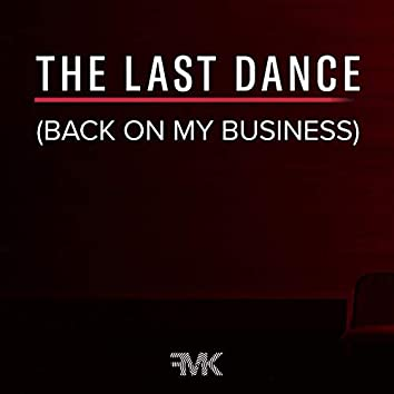 The Last Dance (Back On My Business)