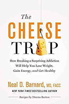 The Cheese Trap: How Breaking a Surprising Addiction Will Help You Lose Weight, Gain Energy, and Get Healthy by [Neal D Barnard, Marilu Henner]