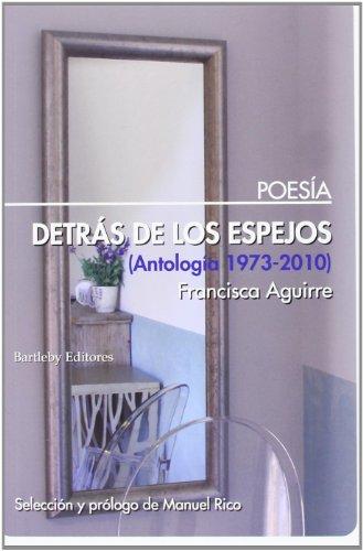 Detrás De Los Espejos. Antología 1973-2010 (POESIA)