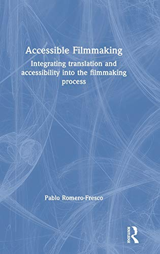 Accessible Filmmaking: Integrating Translation and Accessibility Into the Filmmaking Process