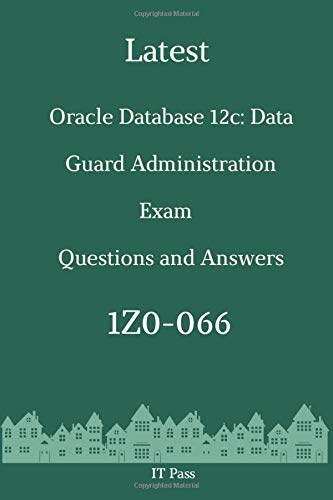 Latest Oracle Database 12c: Data Guard Administration Exam 1Z0-066 Questions and Answers: Guide for