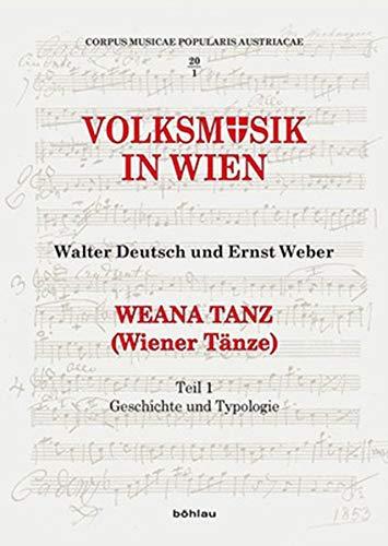 Weana Tanz (Wiener Tänze): Volksmusik in Wien. Teil 1: Geschichte und Typologie. Teil 2: Die Sammlung (Corpus Musicae Popularis Austriacae)
