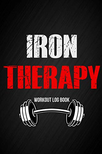 Iron Therapy Workout Log Book: Simple Gym Workout Logbook To Track Exercises, Sets, Reps, Weights And Make Notes Daily Weightlifting Tracker