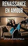 Renaissance en amour: Recueil d'histoires érotiques, confessions intimes, romance, secret, fantasme, plaisir, sexes entre adultes, amour, rencontre d'amour (French Edition)