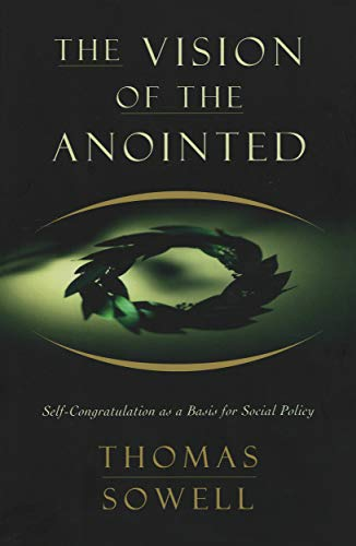 The Vision of the Anointed: Self-congratulation as a Basis for Social Policy (English Edition)