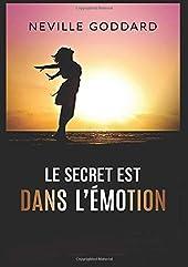 Le secret est dans l'émotion - Traduction: David De Angelis de Neville Goddard