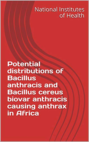 Potential distributions of Bacillus anthracis and Bacillus cereus biovar anthracis causing anthrax in Africa (English Edition)