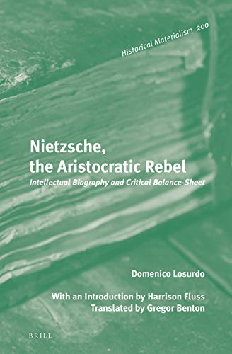 Nietzsche, the Aristocratic Rebel: Intellectual Biography and Critical Balance-Sheet (Historical Materialism Book, Band 200)