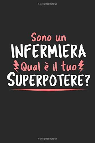 Sono un Infermiera Qual È Il Tuo Superpotere?: Agenda Taccuino Idee Regalo Infermiera   Dimensioni 15,24 x 22,86 cm   110 Pagine