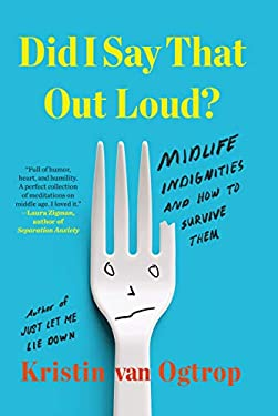 Did I Say That Out Loud?: Midlife Indignities and How to Survive Them